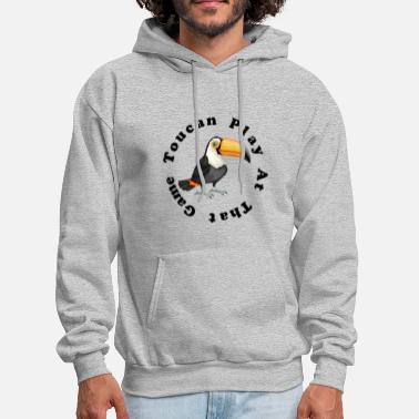 Toucan Play At That Game Funny Novelty - Men's Hoodie