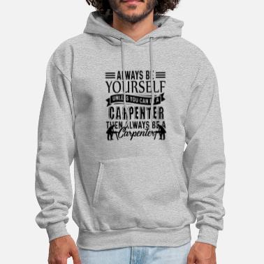Carpenter Be A Carpenter Shirt - Men's Hoodie