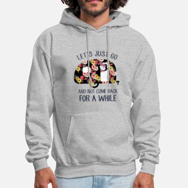 let s just go and not come back for a while campin - Men's Hoodie