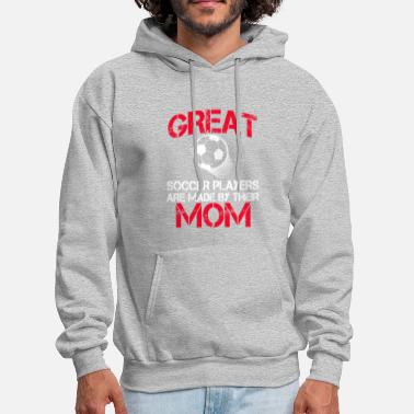 Soccer Player Great Soccer players Are Made By Their Mom - Men's Hoodie