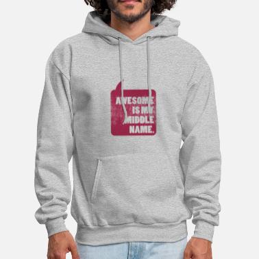 My Name Is Awesome Awesome Is My Middle Name - Men's Hoodie