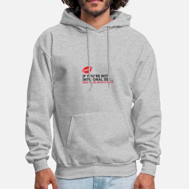 Blow If You Do Not Like Oral Sex, Then Keep Your Mouth - Men's Hoodie