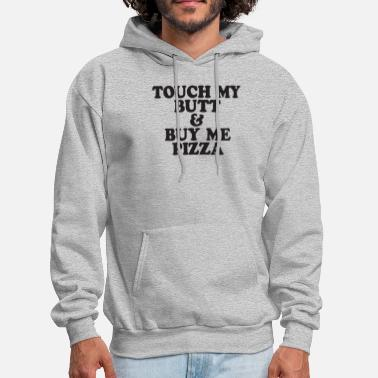 Swag Touch My Butt Buy Me Pizza Top Crop Swag Tumblr Fu - Men's Hoodie