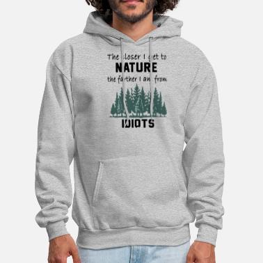 Nature the closer I get to nature the farther I am from I - Men's Hoodie