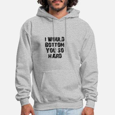 I would Bottom you - Men's Hoodie