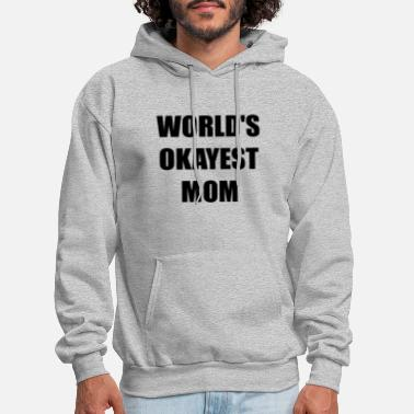 Worlds Okayest Worlds Okayest Mom - Men's Hoodie