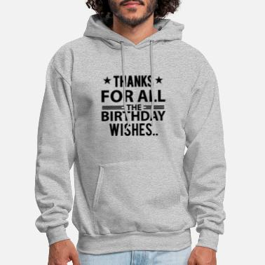 Birthday Tshirt Thanks for all the birthday wishes - Men's Hoodie