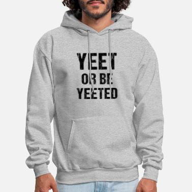 Meme Yeet Or Be Yeeted Internet Dank Meme Gift For Men - Men's Hoodie