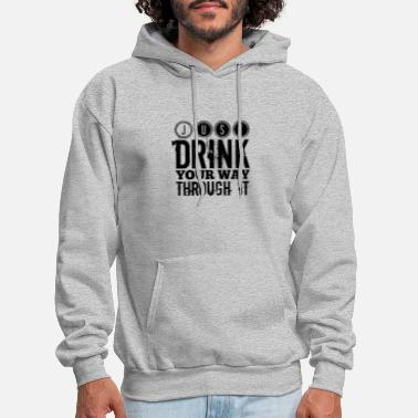 Drink your way through it T SHIRT - Men's Hoodie