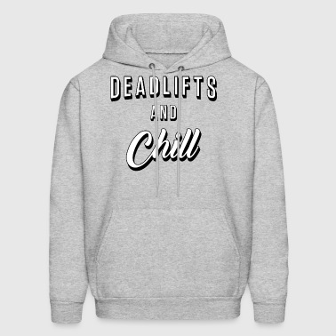 Deadlifts And Chill - Men's Hoodie