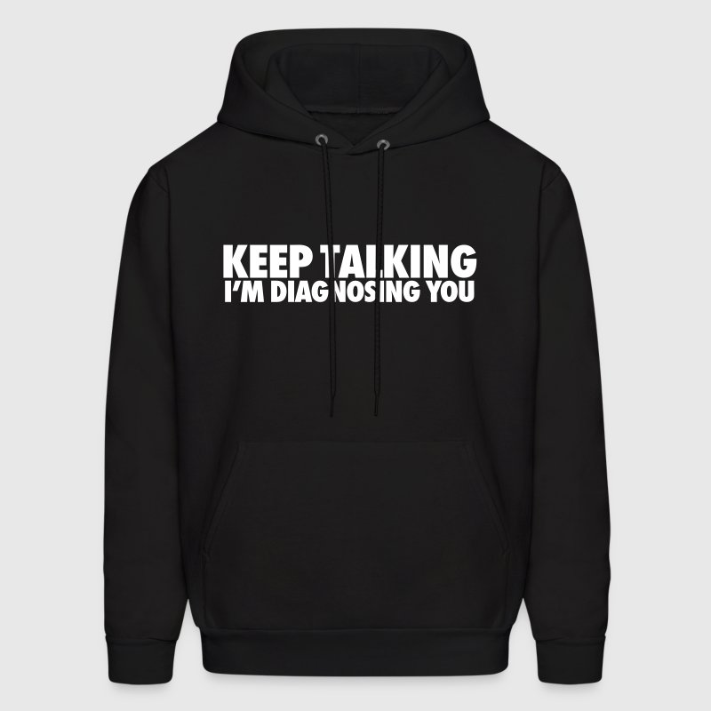 Keep Talking I'm Diagnosing You - Men's Hoodie