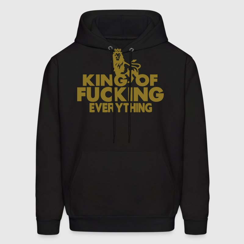 KING OF FUCKING EVERYTHING - Men's Hoodie