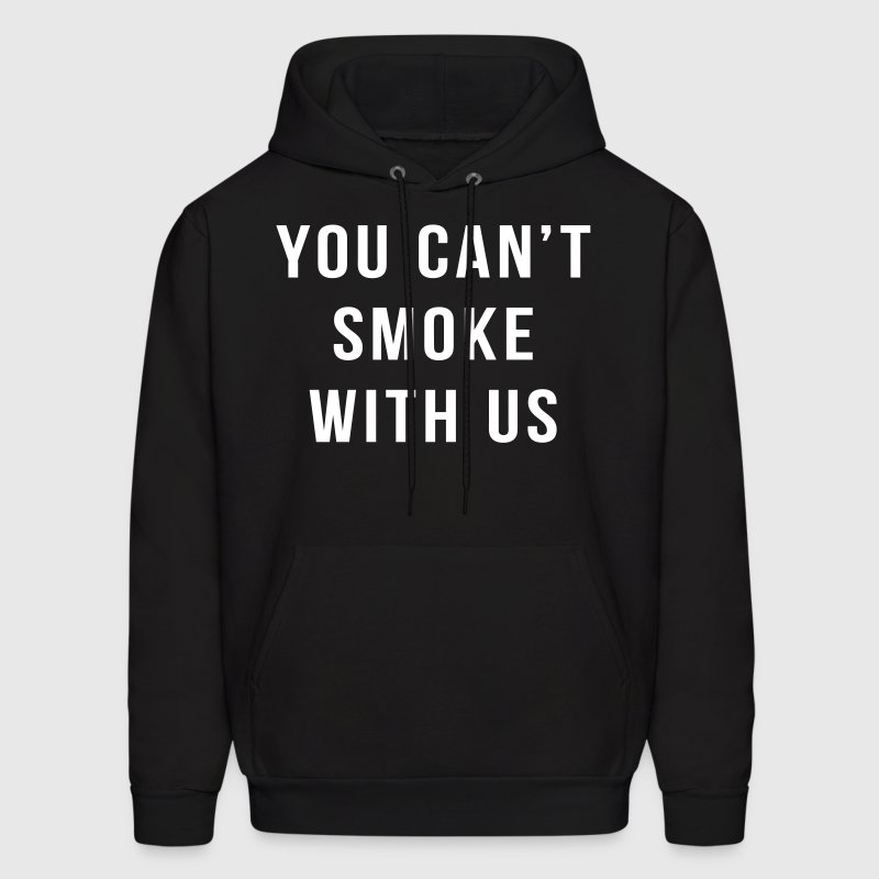 You Can't Smoke With Us - Men's Hoodie