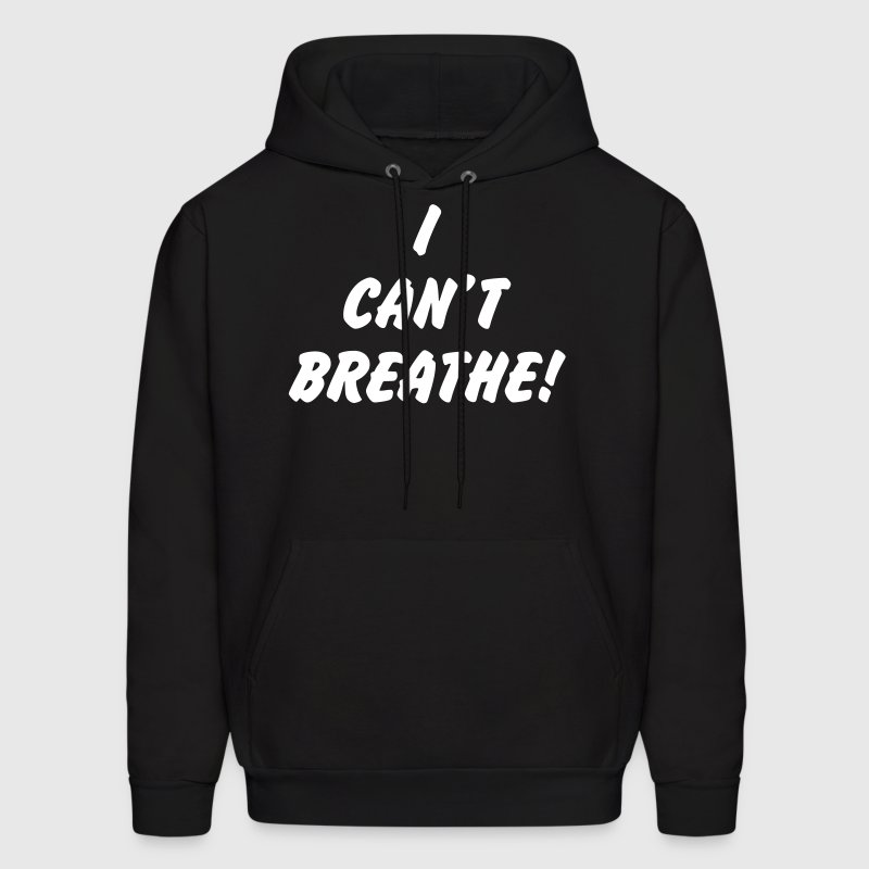 I CAN'T BREATHE! - Men's Hoodie