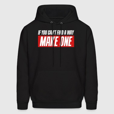If you can't find a way - Make one 3 Colors - Men's Hoodie