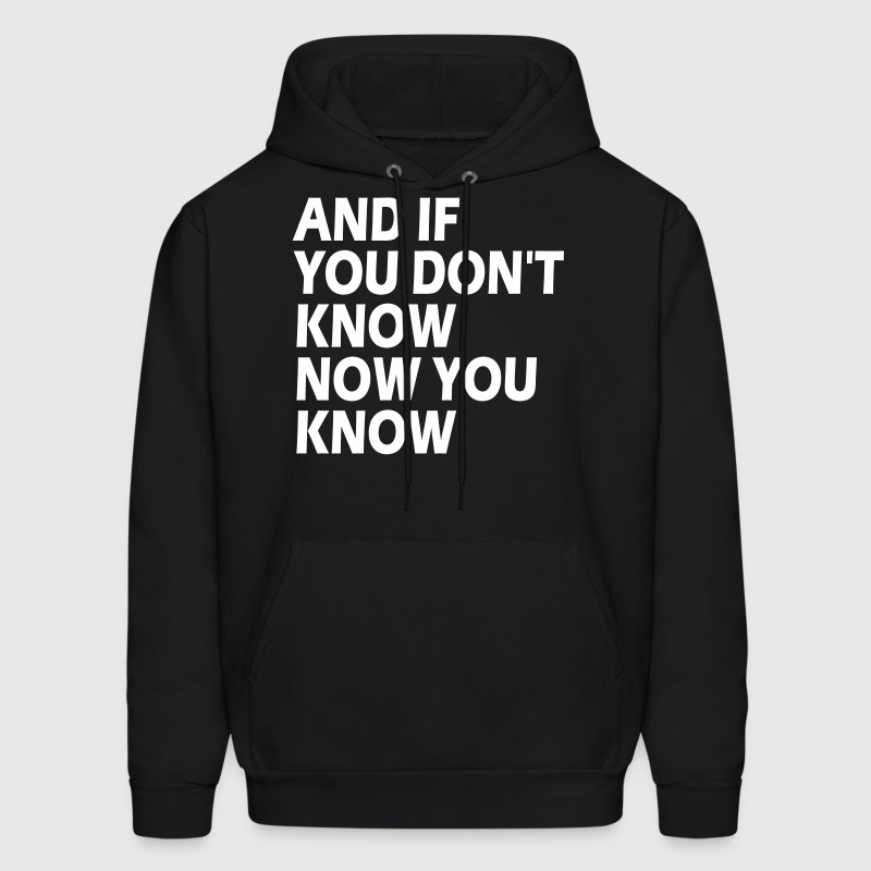 AND IF YOU DON'T KNOW NOW YOU KNOW - Men's Hoodie