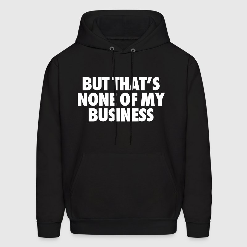 But That's None Of My Business - Men's Hoodie