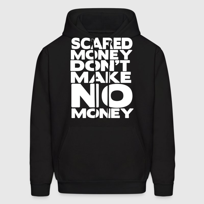 Scared Money Don't Make NO Money - Men's Hoodie