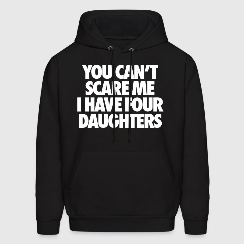 You Can't Scare Me I Have Four Daughters - Men's Hoodie