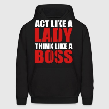 Act Like a Lady Think Like a Boss - Men's Hoodie