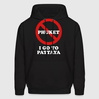 NO Go To Phuket I Go To Pattaya - Men's Hoodie