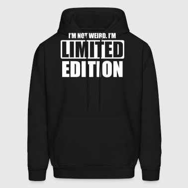 I'm not weird. I'm limited edition - Men's Hoodie