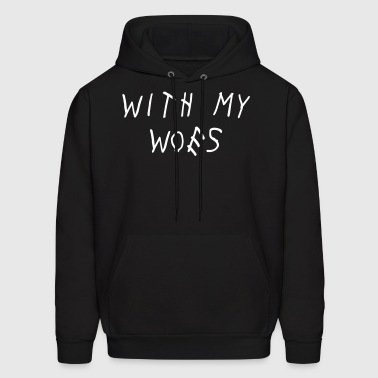 With My Woes Shirt - Men's Hoodie