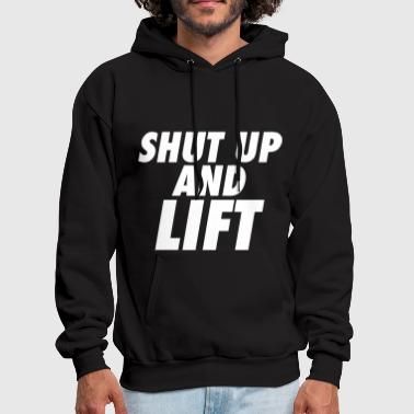 Shut Up And Lift - Men's Hoodie