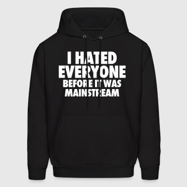 I Hate Everyone Before It Was Mainstream - Men's Hoodie