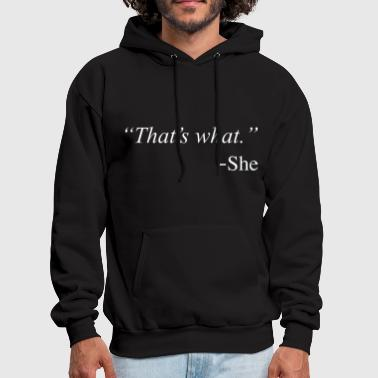 That's What She Said Funny Quote Design - Men's Hoodie