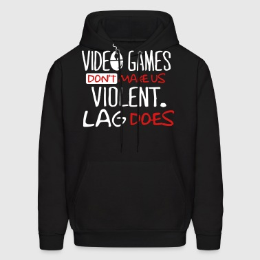 Video games don't make us violent. Lag does. - Men's Hoodie
