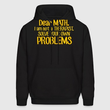 Dear Math. Solve your own problems - Men's Hoodie