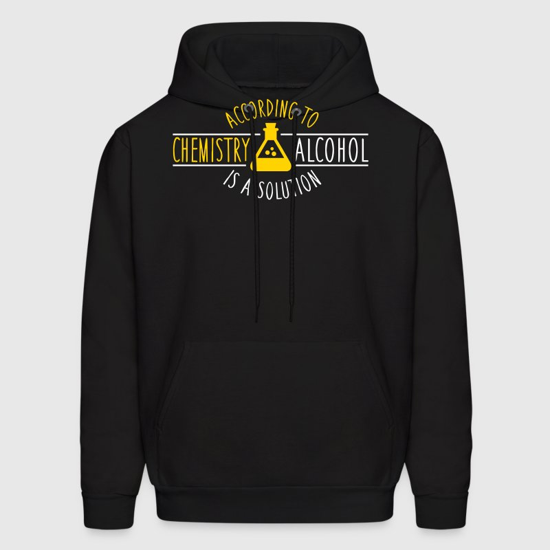 According to chemistry, alcohol IS a solution - Men's Hoodie