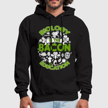 Biology Biology Is The Bacon Of Education T Shirt - Men's Hoodie