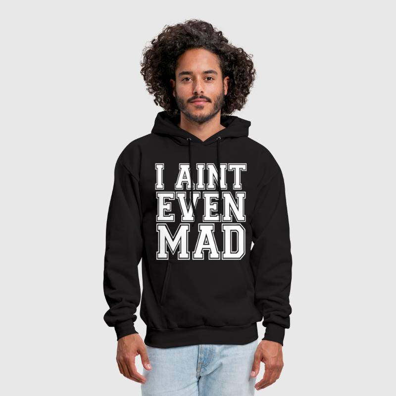 I Aint Even Mad - stayflyclothing.com - Men's Hoodie