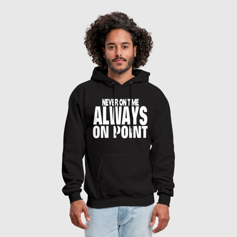 NEVER ON TIME ALWAYS ON POINT - Men's Hoodie