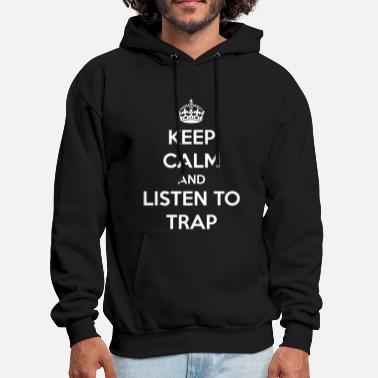 Keep Calm And Listen To Trap - Men's Hoodie