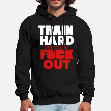 Pain TRAIN HARD OR GET THE FUCK OUT™ - Men's Hoodie