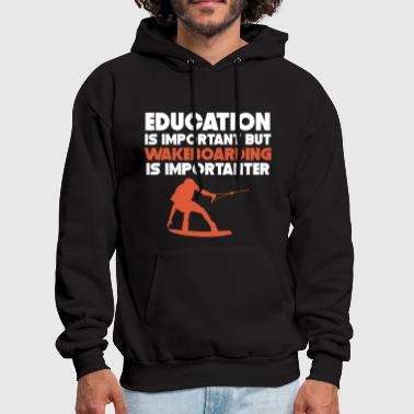 Education Is Important Wakeboarding Is Importanter - Men's Hoodie