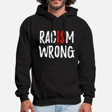 Anti Racism Racism Is Wrong Anti Racism - Men's Hoodie