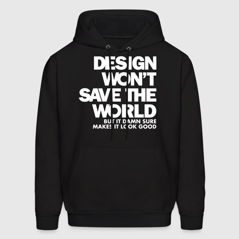 Design Won't Save The World - Men's Hoodie