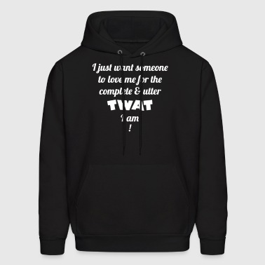 I Want Someone To Love Me For The Twat I Am - Men's Hoodie