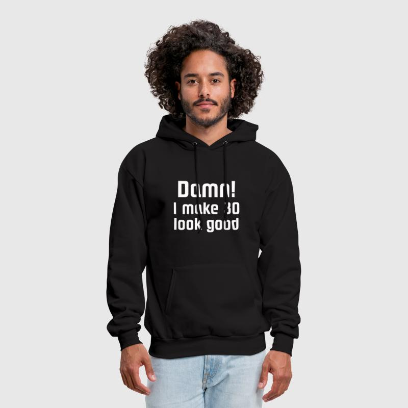 Damn! I make 30 look good - Men's Hoodie