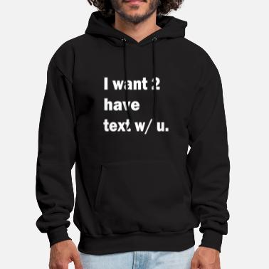 I Want 2 Have Text With You - Men's Hoodie
