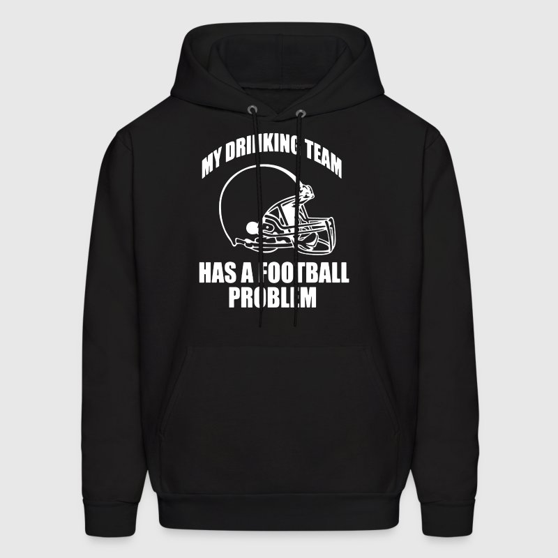 My Drinking Team Has A Football Problem - Men's Hoodie