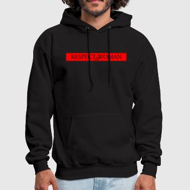 Respect Woman respect woman - Men's Hoodie