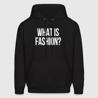What is fashion? - Men's Hoodie