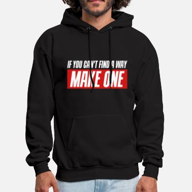 Cool Quote If you can't find a way - Make one 3 Colors - Men's Hoodie