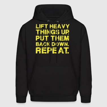 Lift Heavy things up. Put them back down. Repeat. - Men's Hoodie