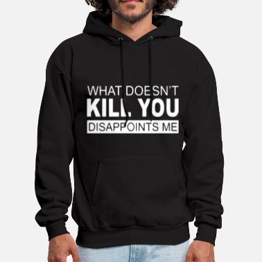 what doesnt kill you disappoints me hunt t shirts - Men's Hoodie